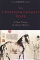 The Confucian-Legalist State: A New Theory of Chinese History