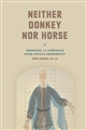 Neither Donkey nor Horse : Medicine in the Struggle over China's Modernity