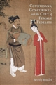 Courtesans, Concubines, and the Cult of Female Fidelity: Gender and Social Change in China, 1000-1400