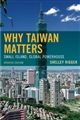 Why Taiwan Matters: Small Island, Global Powerhouse, Updated Edition