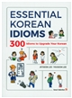 Essential korean idioms : 300 idioms to upgrade your korean