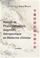 Manuel de physiopathologie, diagnostic therapeutique en medicine chinoise