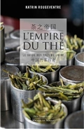 L'empire du thé : Le guide des thés de Chine